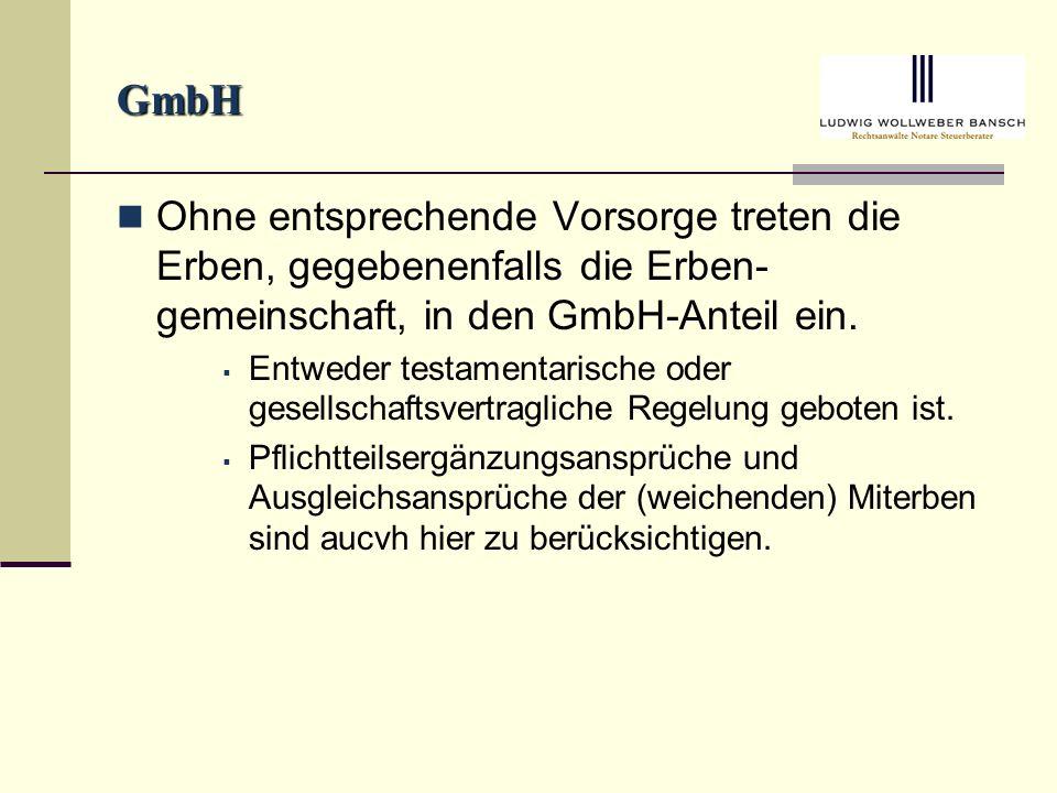 GmbH Ohne entsprechende Vorsorge treten die Erben, gegebenenfalls die Erben- gemeinschaft, in den GmbH-Anteil ein.