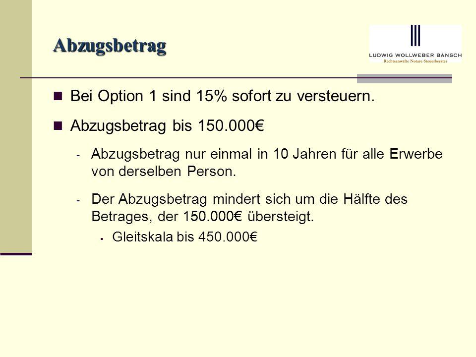 Abzugsbetrag Bei Option 1 sind 15% sofort zu versteuern.