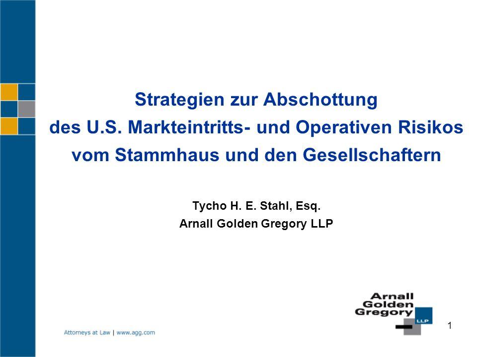 1 Strategien zur Abschottung des U.S. Markteintritts- und Operativen Risikos vom Stammhaus und den Gesellschaftern Tycho H. E. Stahl, Esq. Arnall Gold