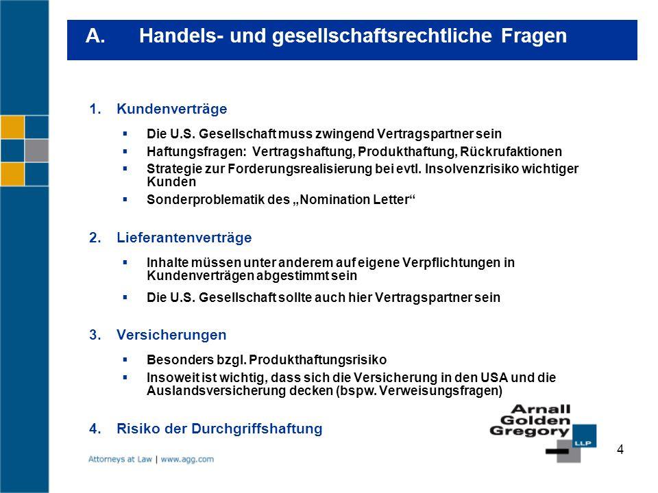 4 Kundenverträge Die U.S. Gesellschaft muss zwingend Vertragspartner sein Haftungsfragen: Vertragshaftung, Produkthaftung, Rückrufaktionen Strategie z