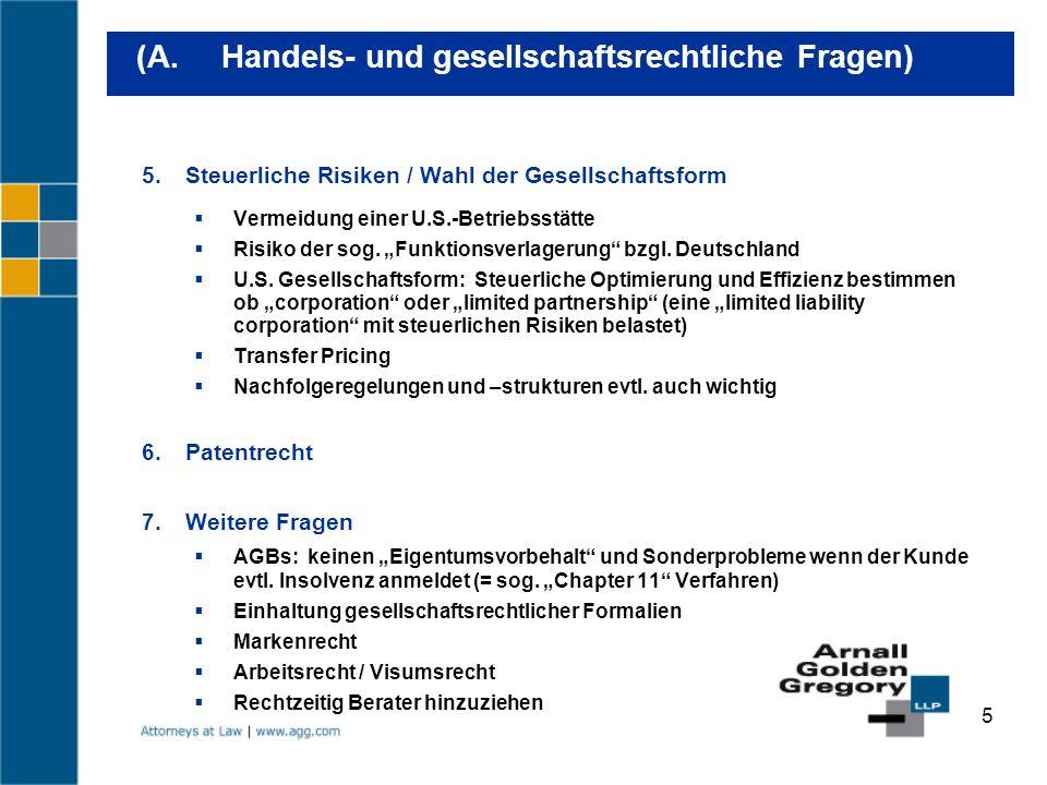 5 5.Steuerliche Risiken / Wahl der Gesellschaftsform Vermeidung einer U.S.-Betriebsstätte Risiko der sog. Funktionsverlagerung bzgl. Deutschland U.S.