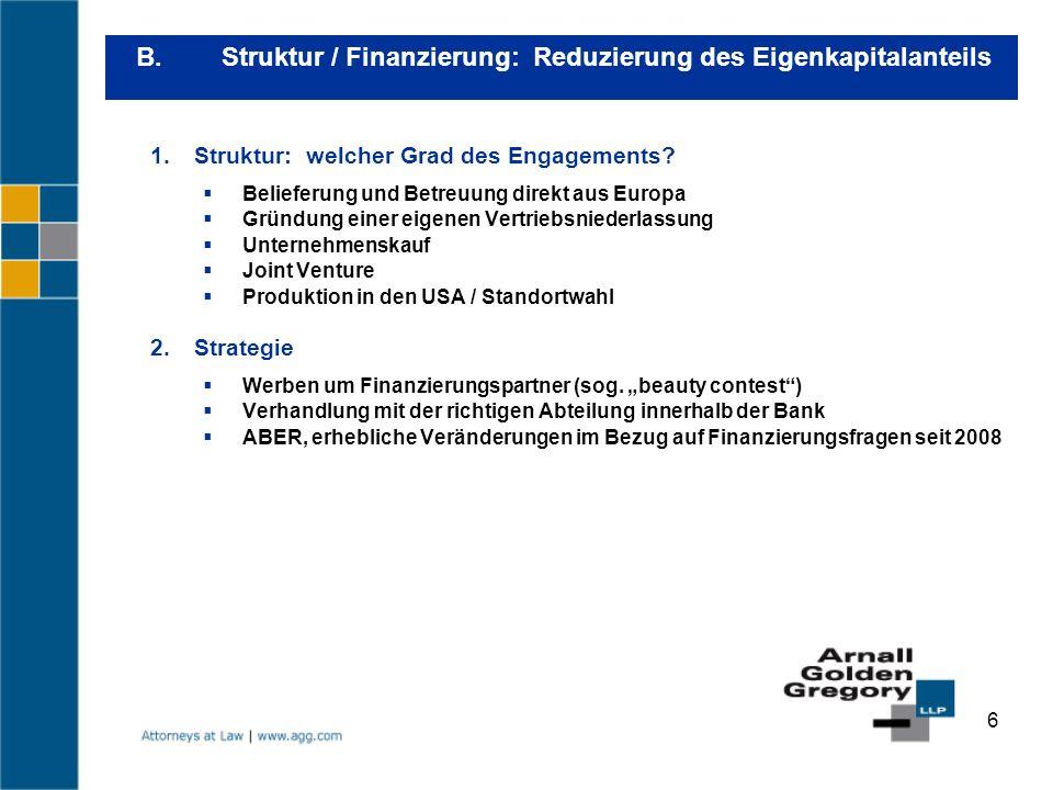 6 B. Struktur / Finanzierung: Reduzierung des Eigenkapitalanteils Struktur: welcher Grad des Engagements? Belieferung und Betreuung direkt aus Europa