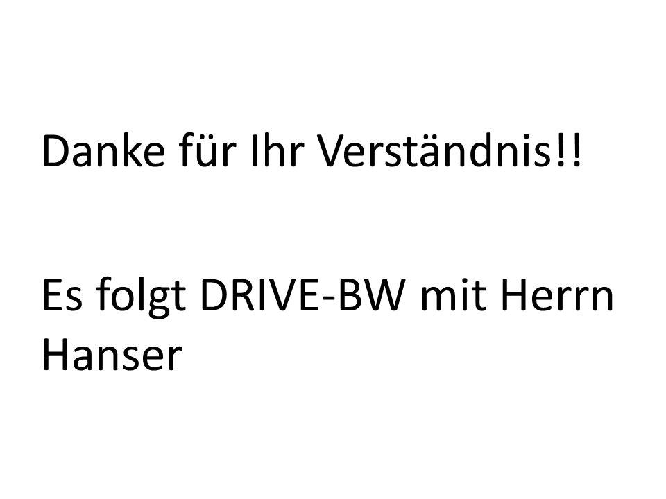 Danke für Ihr Verständnis!! Es folgt DRIVE-BW mit Herrn Hanser