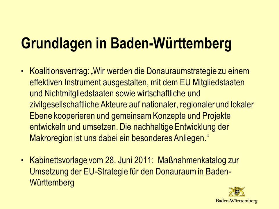 Grundlagen in Baden-Württemberg Koalitionsvertrag: Wir werden die Donauraumstrategie zu einem effektiven Instrument ausgestalten, mit dem EU Mitgliedstaaten und Nichtmitgliedstaaten sowie wirtschaftliche und zivilgesellschaftliche Akteure auf nationaler, regionaler und lokaler Ebene kooperieren und gemeinsam Konzepte und Projekte entwickeln und umsetzen.