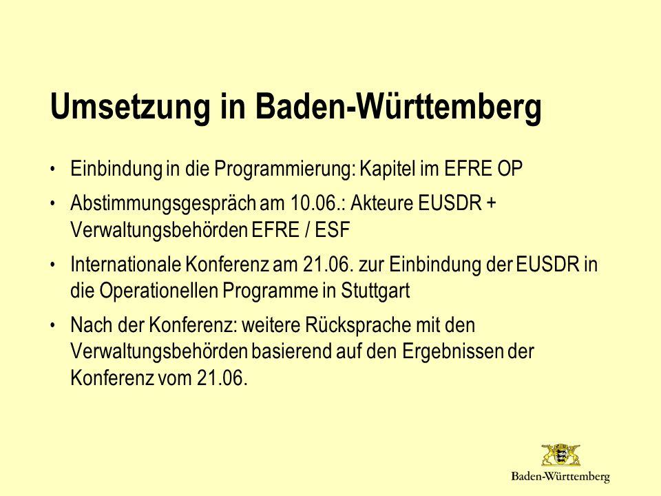 Umsetzung in Baden-Württemberg Einbindung in die Programmierung: Kapitel im EFRE OP Abstimmungsgespräch am 10.06.: Akteure EUSDR + Verwaltungsbehörden EFRE / ESF Internationale Konferenz am 21.06.