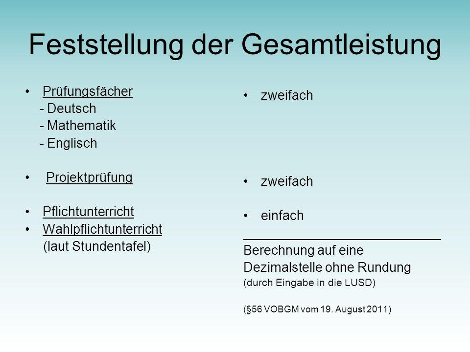 Feststellung der Gesamtleistung Prüfungsfächer - Deutsch - Mathematik - Englisch Projektprüfung Pflichtunterricht Wahlpflichtunterricht (laut Stundentafel) zweifach einfach ___________________________ Berechnung auf eine Dezimalstelle ohne Rundung (durch Eingabe in die LUSD) (§56 VOBGM vom 19.