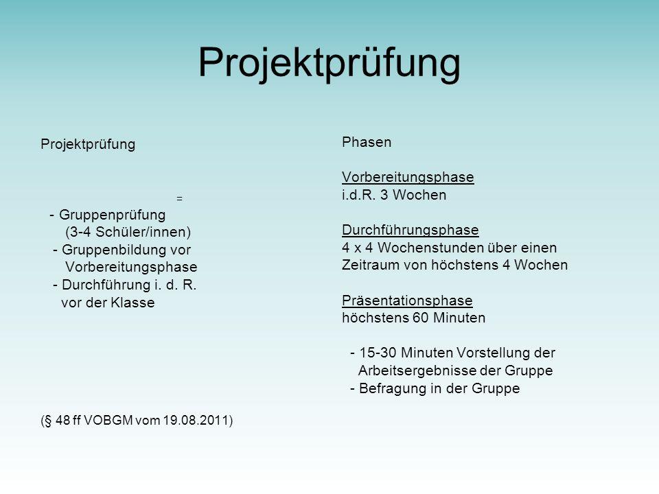 Projektprüfung = - Gruppenprüfung (3-4 Schüler/innen) - Gruppenbildung vor Vorbereitungsphase - Durchführung i.