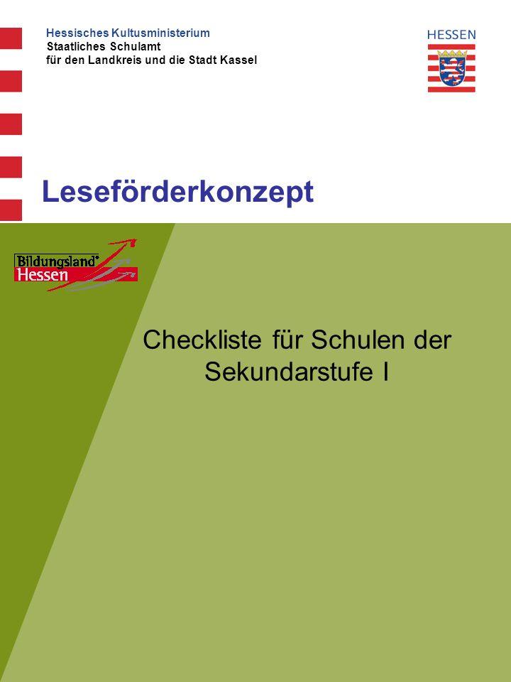 Leseförderkonzept Checkliste für Schulen der Sekundarstufe I Hessisches Kultusministerium Staatliches Schulamt für den Landkreis und die Stadt Kassel