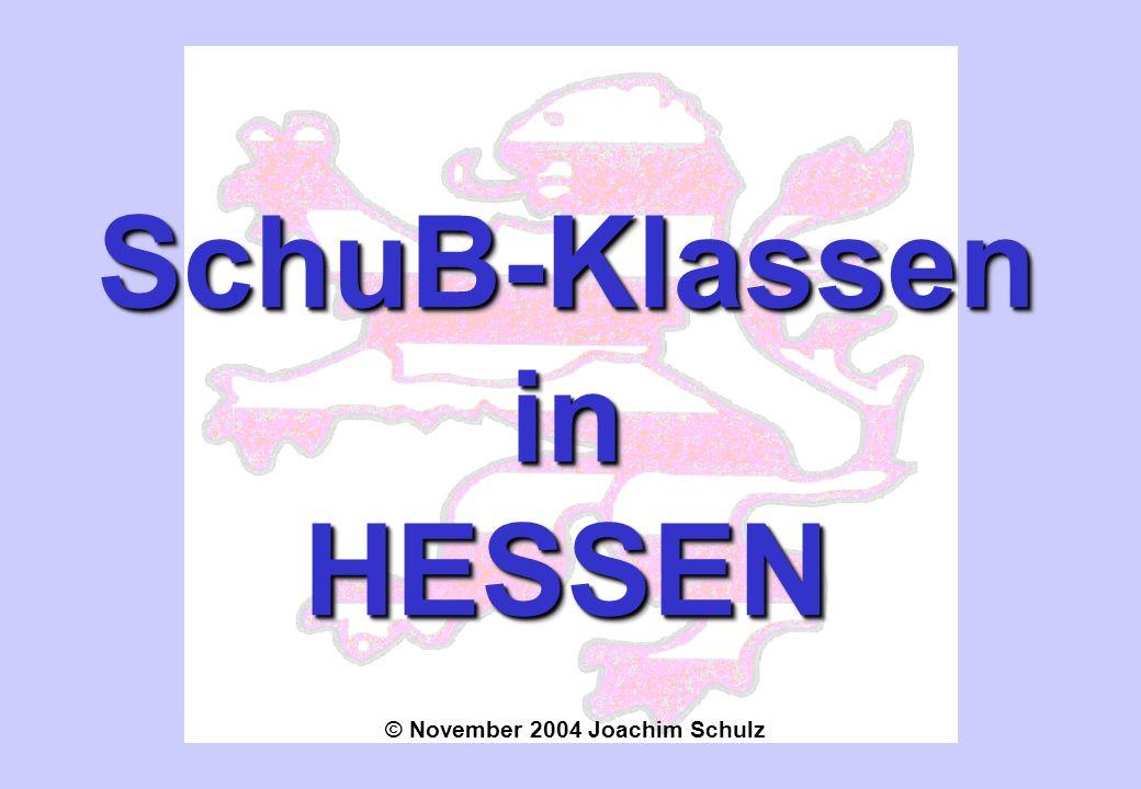 SchuB-KlasseninHESSENSchuB-KlasseninHESSEN © November 2004 Joachim Schulz
