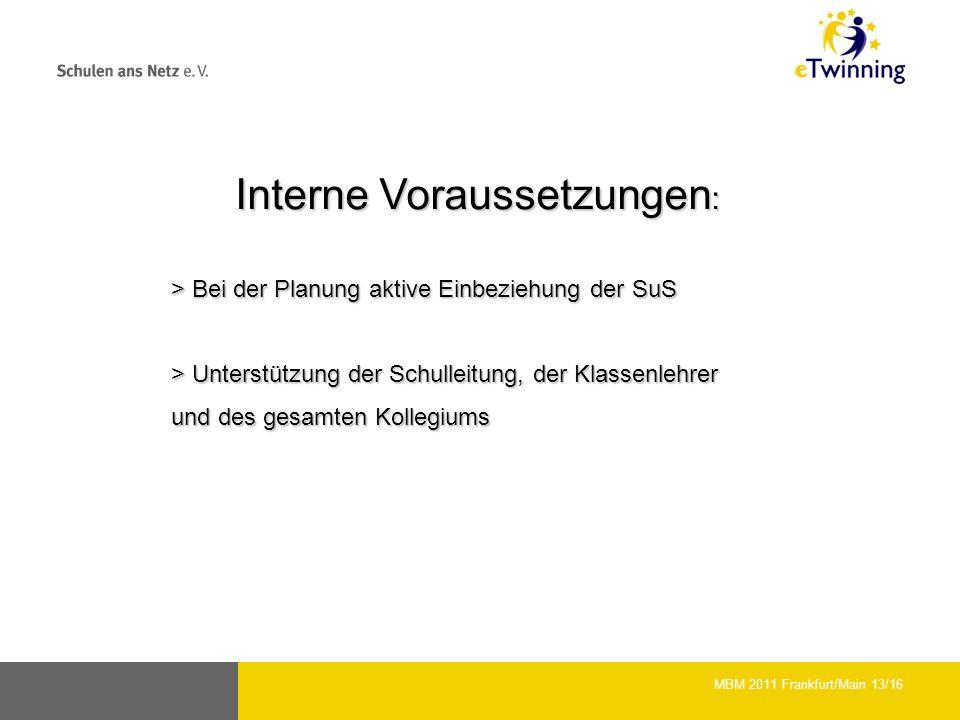 > Bei der Planung aktive Einbeziehung der SuS > Unterstützung der Schulleitung, der Klassenlehrer und des gesamten Kollegiums Interne Voraussetzungen : MBM 2011 Frankfurt/Main 13/16