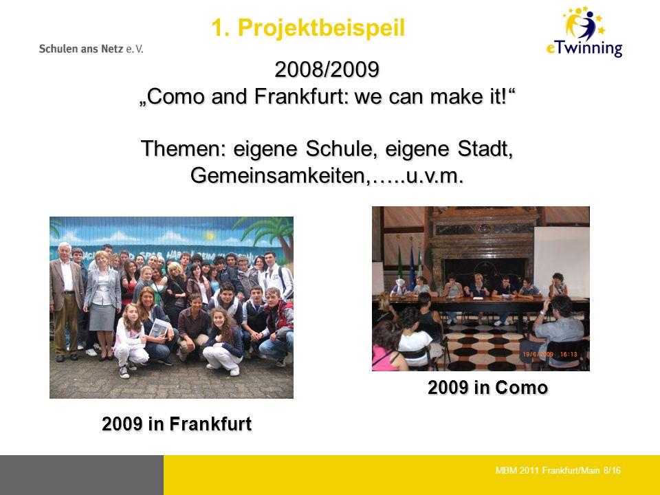 2008/2009 Como and Frankfurt: we can make it! Themen: eigene Schule, eigene Stadt, Gemeinsamkeiten,…..u.v.m. 2009 in Frankfurt 2009 in Como MBM 2011 F