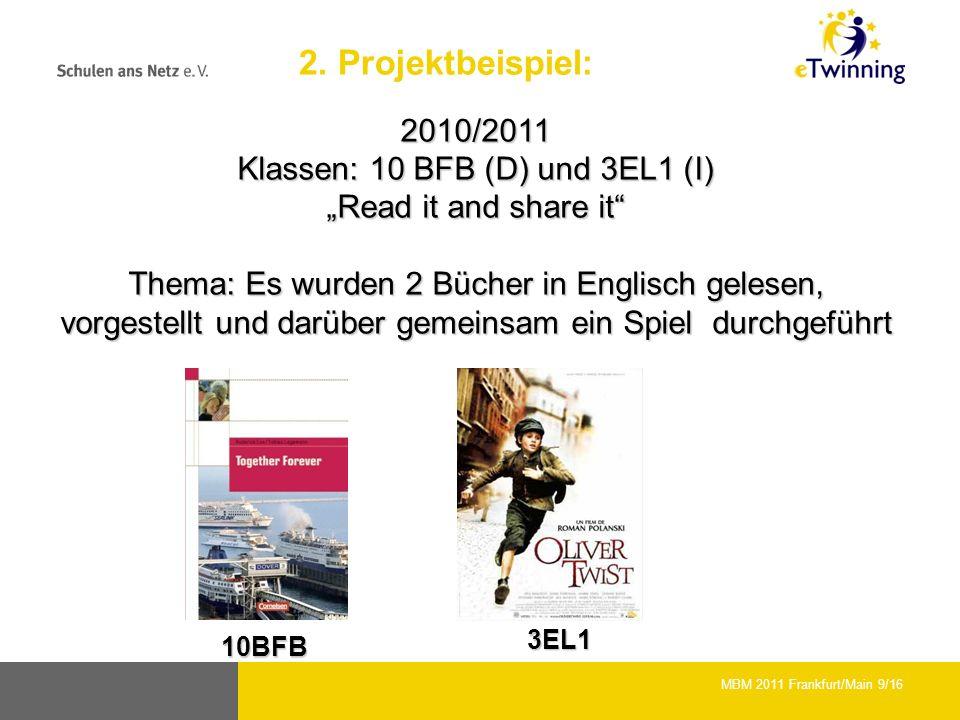 2010/2011 Klassen: 10 BFB (D) und 3EL1 (I) Read it and share it Thema: Es wurden 2 Bücher in Englisch gelesen, vorgestellt und darüber gemeinsam ein Spiel durchgeführt 10BFB 3EL1 MBM 2011 Frankfurt/Main 9/16 2.