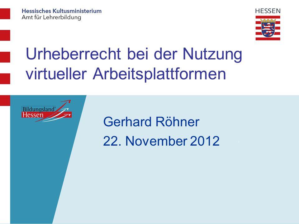 Urheberrecht bei der Nutzung virtueller Arbeitsplattformen Gerhard Röhner 22. November 2012