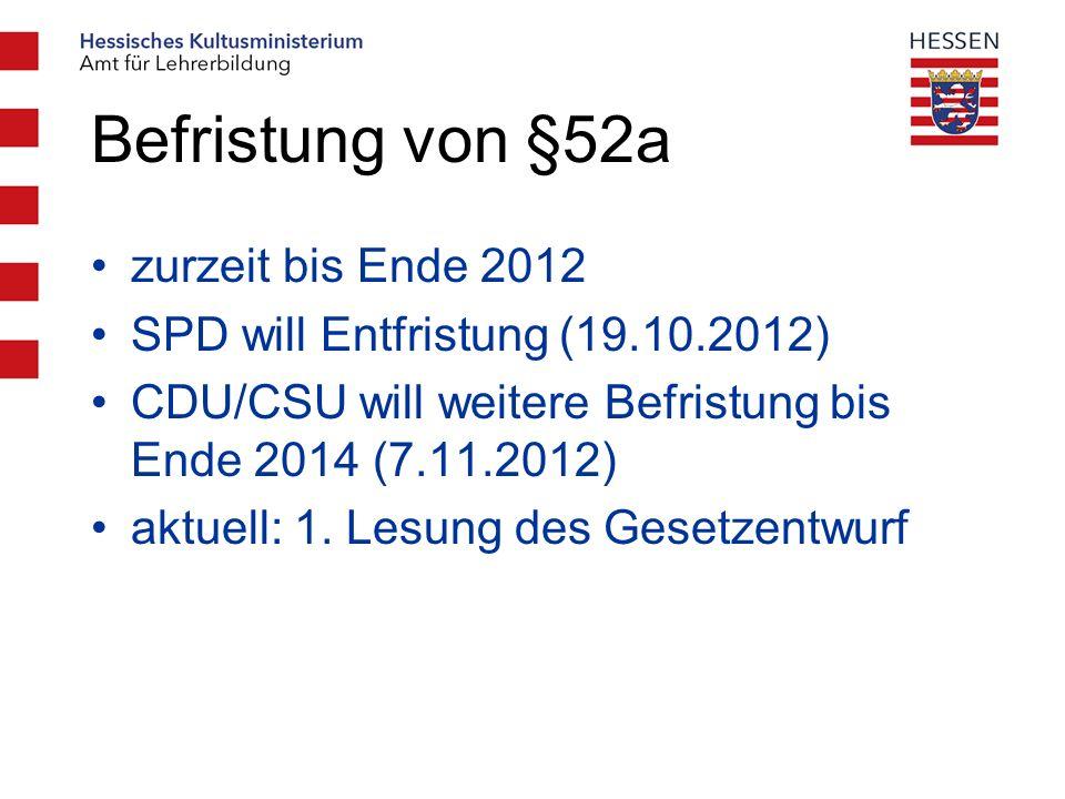 Befristung von §52a zurzeit bis Ende 2012 SPD will Entfristung (19.10.2012) CDU/CSU will weitere Befristung bis Ende 2014 (7.11.2012) aktuell: 1.