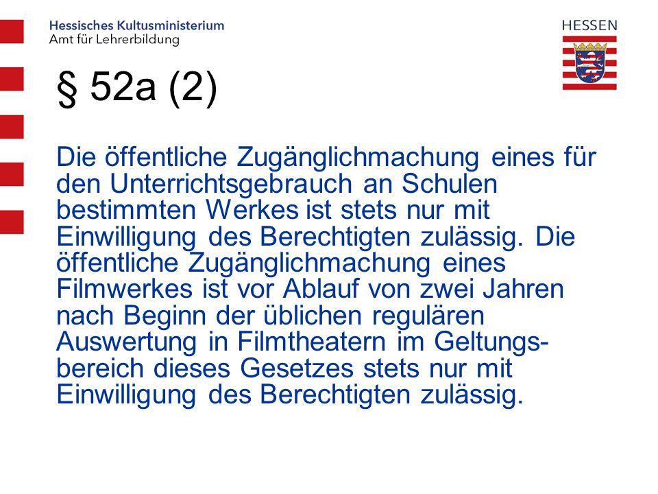 § 52a (2) Die öffentliche Zugänglichmachung eines für den Unterrichtsgebrauch an Schulen bestimmten Werkes ist stets nur mit Einwilligung des Berechtigten zulässig.