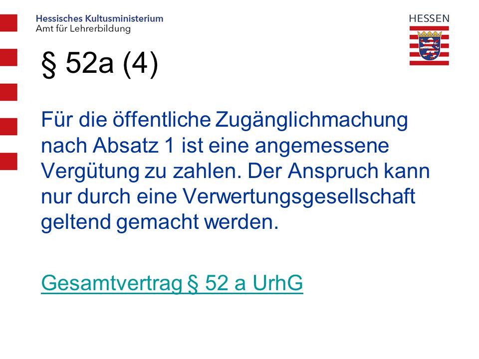 § 52a (4) Für die öffentliche Zugänglichmachung nach Absatz 1 ist eine angemessene Vergütung zu zahlen.