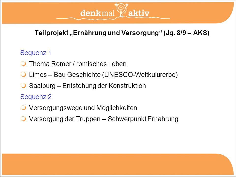Teilprojekt Ernährung und Versorgung (Jg. 8/9 – AKS) Sequenz 1 Thema Römer / römisches Leben Limes – Bau Geschichte (UNESCO-Weltkulurerbe) Saalburg –