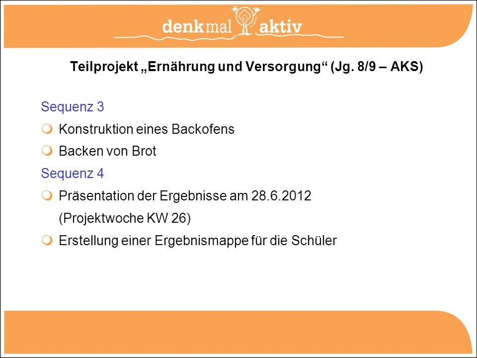 Teilprojekt Ernährung und Versorgung (Jg. 8/9 – AKS) Sequenz 3 Konstruktion eines Backofens Backen von Brot Sequenz 4 Präsentation der Ergebnisse am 2