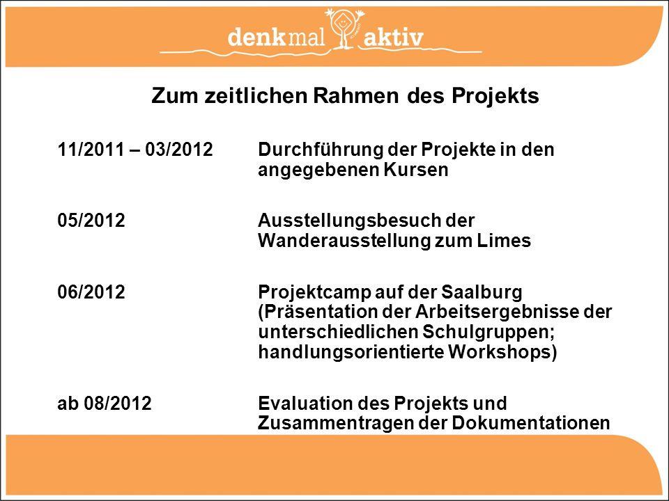 Zum zeitlichen Rahmen des Projekts 11/2011 – 03/2012Durchführung der Projekte in den angegebenen Kursen 05/2012Ausstellungsbesuch der Wanderausstellun