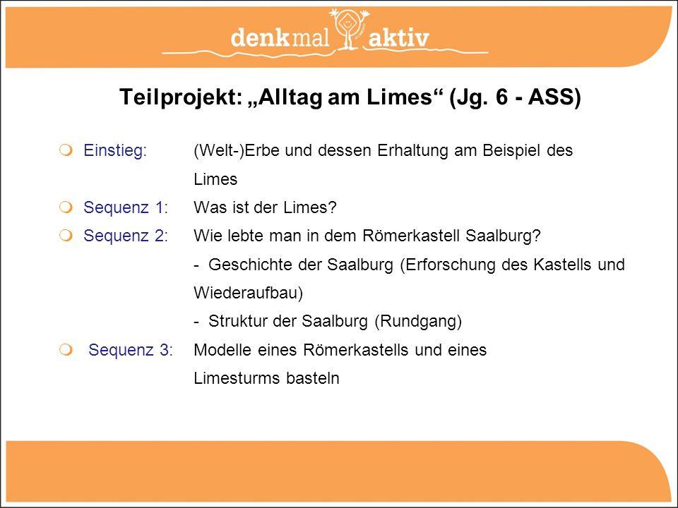 Teilprojekt: Alltag am Limes (Jg. 6 - ASS) Einstieg: (Welt-)Erbe und dessen Erhaltung am Beispiel des Limes Sequenz 1: Was ist der Limes? Sequenz 2: W