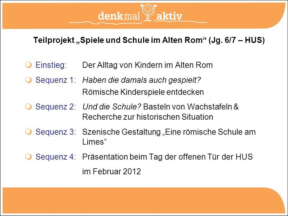 Teilprojekt Spiele und Schule im Alten Rom (Jg. 6/7 – HUS) Einstieg: Der Alltag von Kindern im Alten Rom Sequenz 1: Haben die damals auch gespielt? Rö