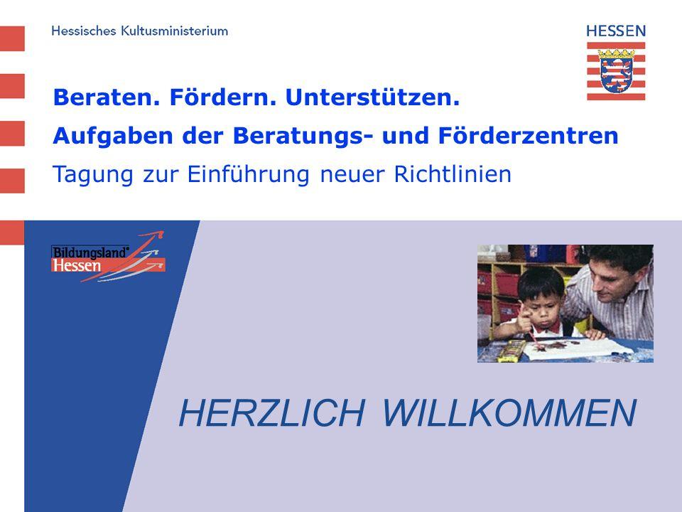 Beraten. Fördern. Unterstützen. Aufgaben der Beratungs- und Förderzentren Tagung zur Einführung neuer Richtlinien HERZLICH WILLKOMMEN