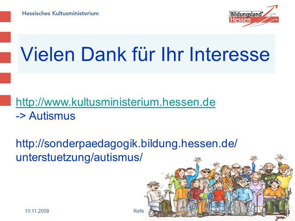 10.11.2009Referat II.311 Vielen Dank für Ihr Interesse http://www.kultusministerium.hessen.de http://www.kultusministerium.hessen.de -> Autismus http://sonderpaedagogik.bildung.hessen.de/ unterstuetzung/autismus/