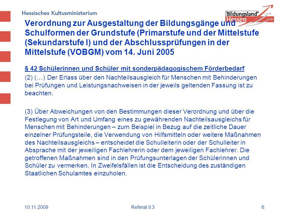 10.11.2009Referat II.36 Verordnung zur Ausgestaltung der Bildungsgänge und Schulformen der Grundstufe (Primarstufe und der Mittelstufe (Sekundarstufe I) und der Abschlussprüfungen in der Mittelstufe (VOBGM) vom 14.
