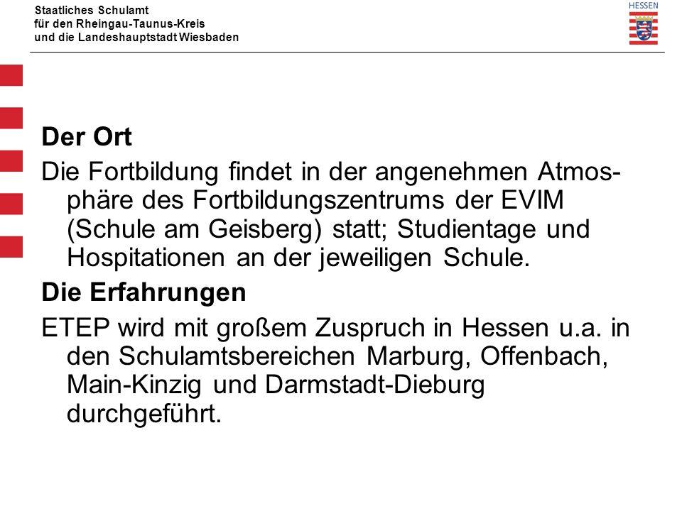 Staatliches Schulamt für den Rheingau-Taunus-Kreis und die Landeshauptstadt Wiesbaden Der Ort Die Fortbildung findet in der angenehmen Atmos phäre des Fortbildungszentrums der EVIM (Schule am Geisberg) statt; Studientage und Hospitationen an der jeweiligen Schule.