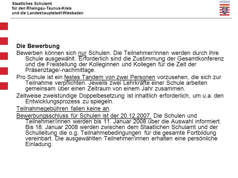 Staatliches Schulamt für den Rheingau-Taunus-Kreis und die Landeshauptstadt Wiesbaden Die Bewerbung Bewerben können sich nur Schulen.