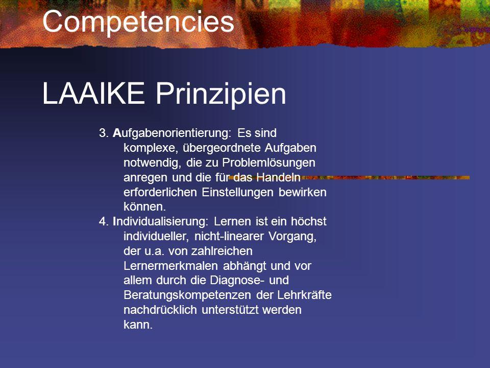 Competencies LAAIKE Prinzipien 3. Aufgabenorientierung: Es sind komplexe, übergeordnete Aufgaben notwendig, die zu Problemlösungen anregen und die für