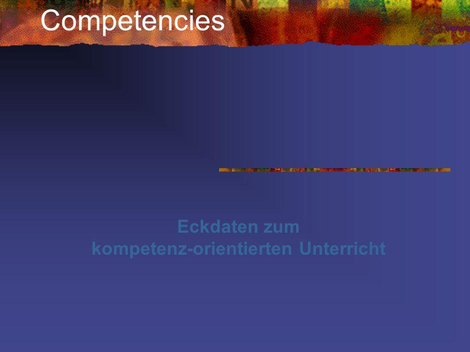 Competencies Eckdaten zum kompetenz-orientierten Unterricht