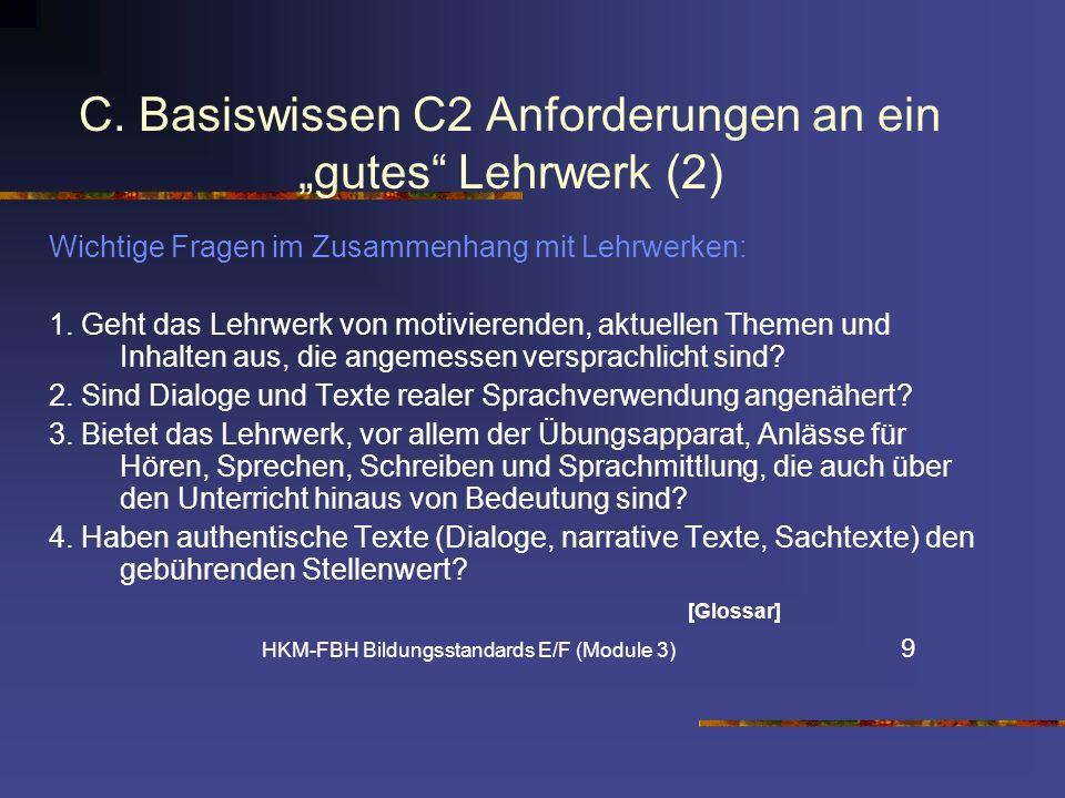 C. Basiswissen C2 Anforderungen an ein gutes Lehrwerk (2) Wichtige Fragen im Zusammenhang mit Lehrwerken: 1. Geht das Lehrwerk von motivierenden, aktu