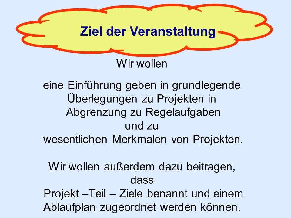 Wir wollen eine Einführung geben in grundlegende Überlegungen zu Projekten in Abgrenzung zu Regelaufgaben und zu wesentlichen Merkmalen von Projekten.