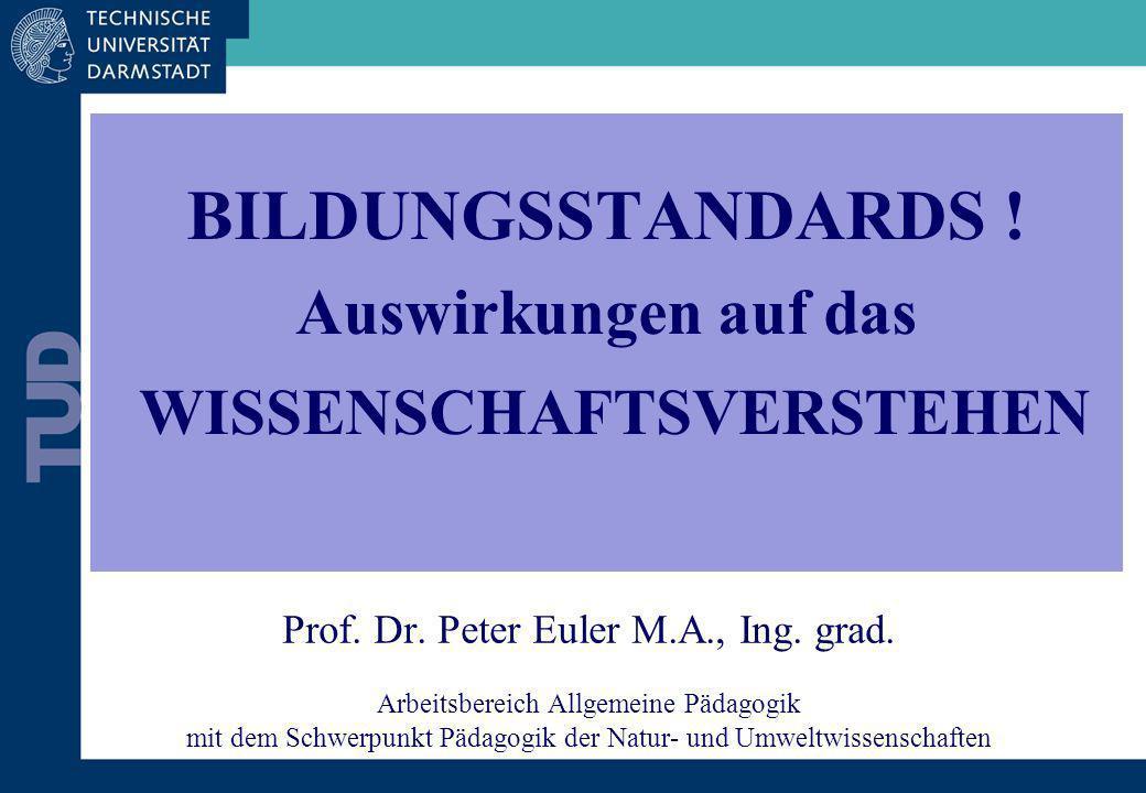 Prof. Dr. Peter Euler M.A., Ing. grad. Arbeitsbereich Allgemeine Pädagogik mit dem Schwerpunkt Pädagogik der Natur- und Umweltwissenschaften BILDUNGSS