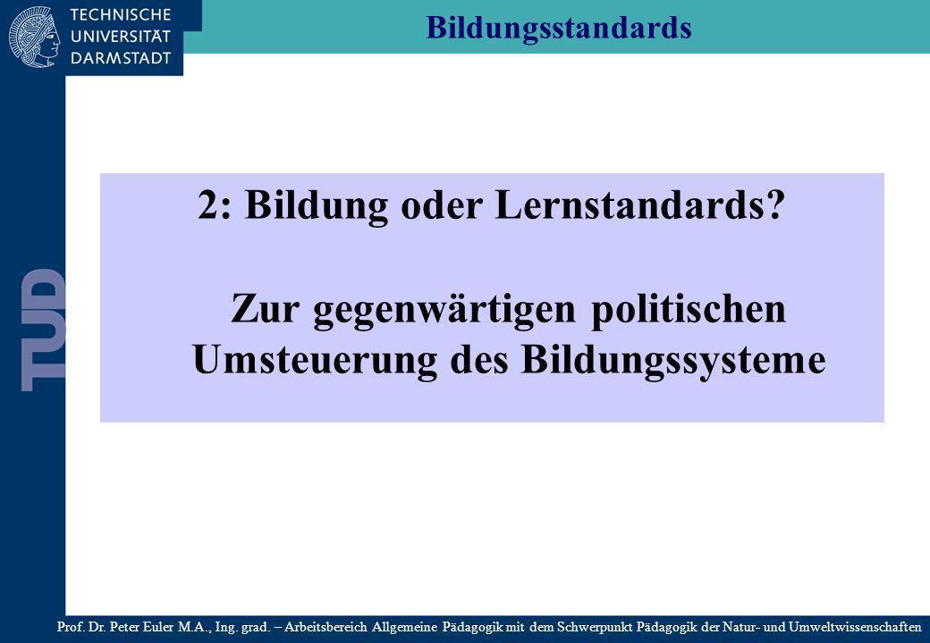 Bildungsstandards 2: Bildung oder Lernstandards? Zur gegenwärtigen politischen Umsteuerung des Bildungssysteme Prof. Dr. Peter Euler M.A., Ing. grad.