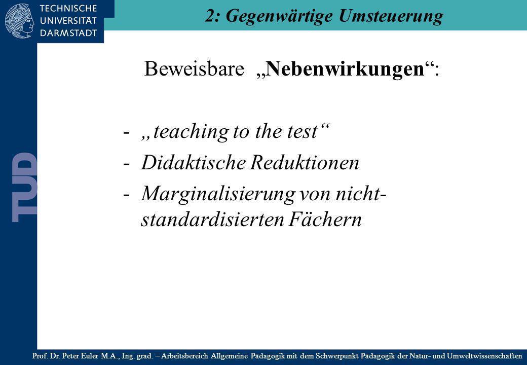 Beweisbare Nebenwirkungen: -teaching to the test -Didaktische Reduktionen -Marginalisierung von nicht- standardisierten Fächern 2: Gegenwärtige Umsteu