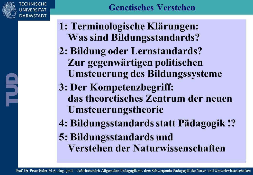Genetisches Verstehen 1: Terminologische Klärungen: Was sind Bildungsstandards? 2: Bildung oder Lernstandards? Zur gegenwärtigen politischen Umsteueru