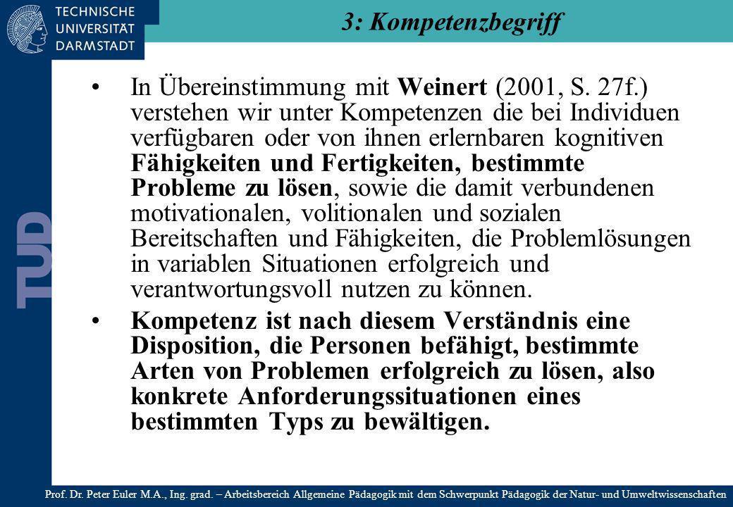 In Übereinstimmung mit Weinert (2001, S. 27f.) verstehen wir unter Kompetenzen die bei Individuen verfügbaren oder von ihnen erlernbaren kognitiven Fä