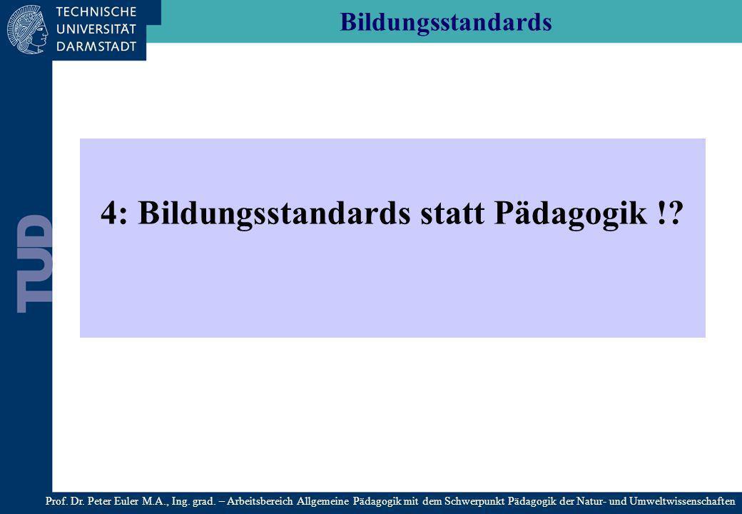 Bildungsstandards 4: Bildungsstandards statt Pädagogik !? Prof. Dr. Peter Euler M.A., Ing. grad. – Arbeitsbereich Allgemeine Pädagogik mit dem Schwerp
