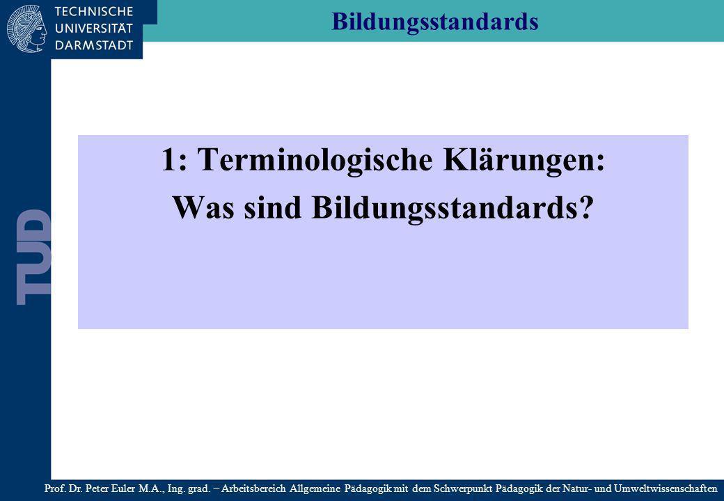 Bildungsstandards 1: Terminologische Klärungen: Was sind Bildungsstandards? Prof. Dr. Peter Euler M.A., Ing. grad. – Arbeitsbereich Allgemeine Pädagog