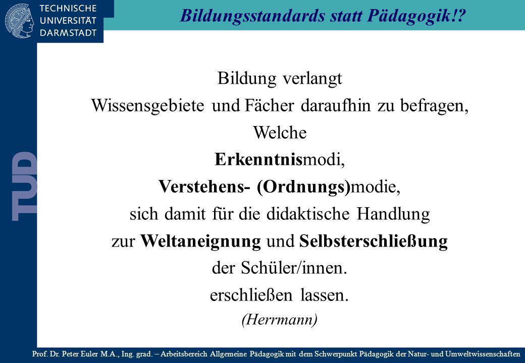 Bildungsstandards statt Pädagogik!? Prof. Dr. Peter Euler M.A., Ing. grad. – Arbeitsbereich Allgemeine Pädagogik mit dem Schwerpunkt Pädagogik der Nat