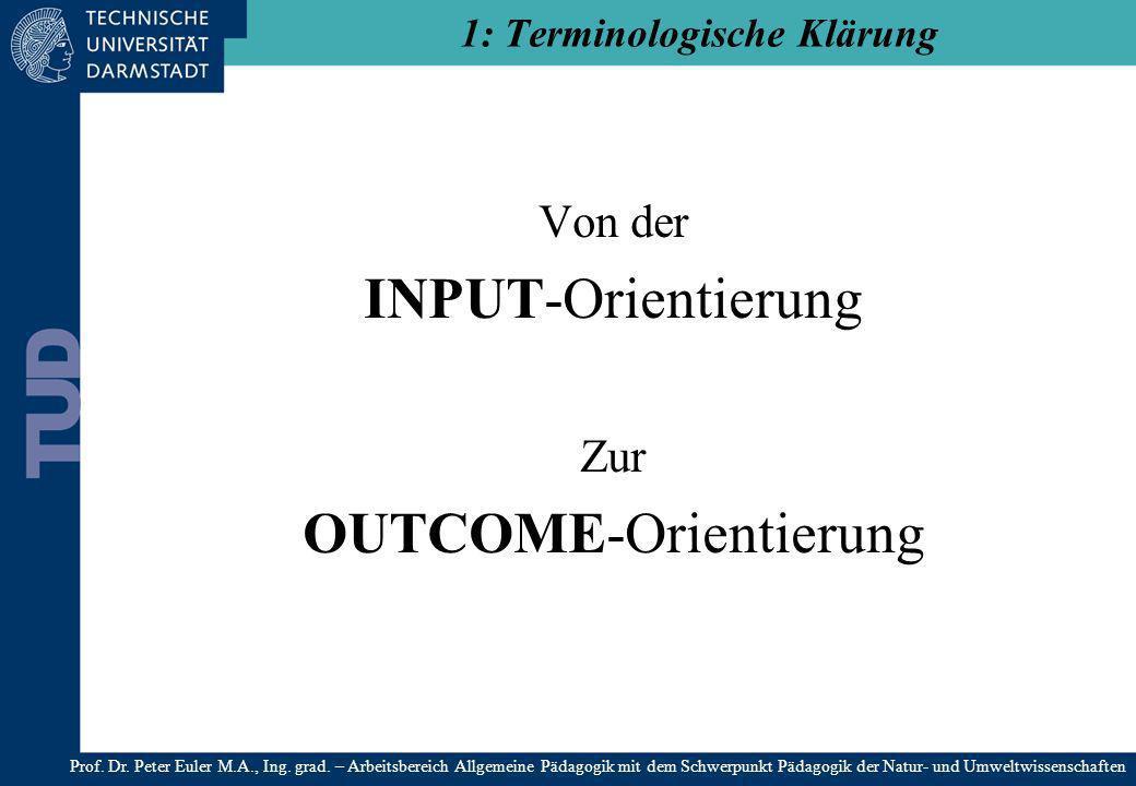 Von der INPUT-Orientierung Zur OUTCOME-Orientierung 1: Terminologische Klärung Prof. Dr. Peter Euler M.A., Ing. grad. – Arbeitsbereich Allgemeine Päda