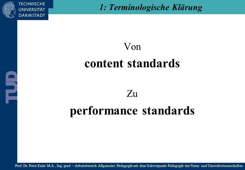 Von content standards Zu performance standards 1: Terminologische Klärung Prof. Dr. Peter Euler M.A., Ing. grad. – Arbeitsbereich Allgemeine Pädagogik