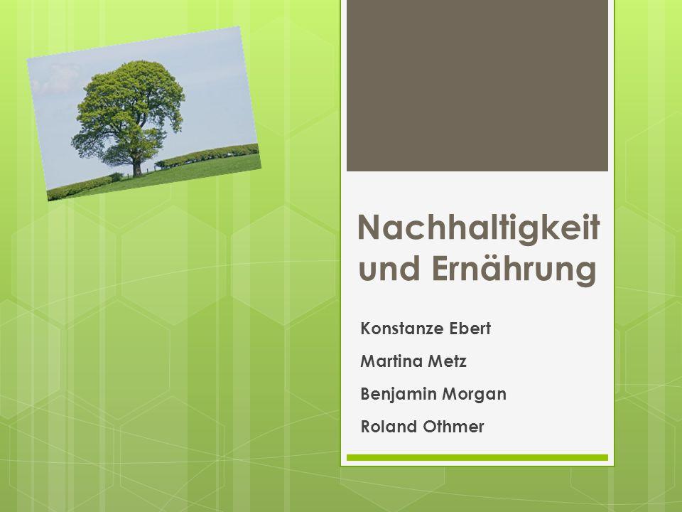 Nachhaltigkeit und Ernährung Konstanze Ebert Martina Metz Benjamin Morgan Roland Othmer