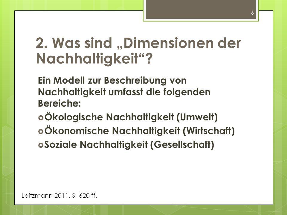 6 Ein Modell zur Beschreibung von Nachhaltigkeit umfasst die folgenden Bereiche: Ökologische Nachhaltigkeit (Umwelt) Ökonomische Nachhaltigkeit (Wirts