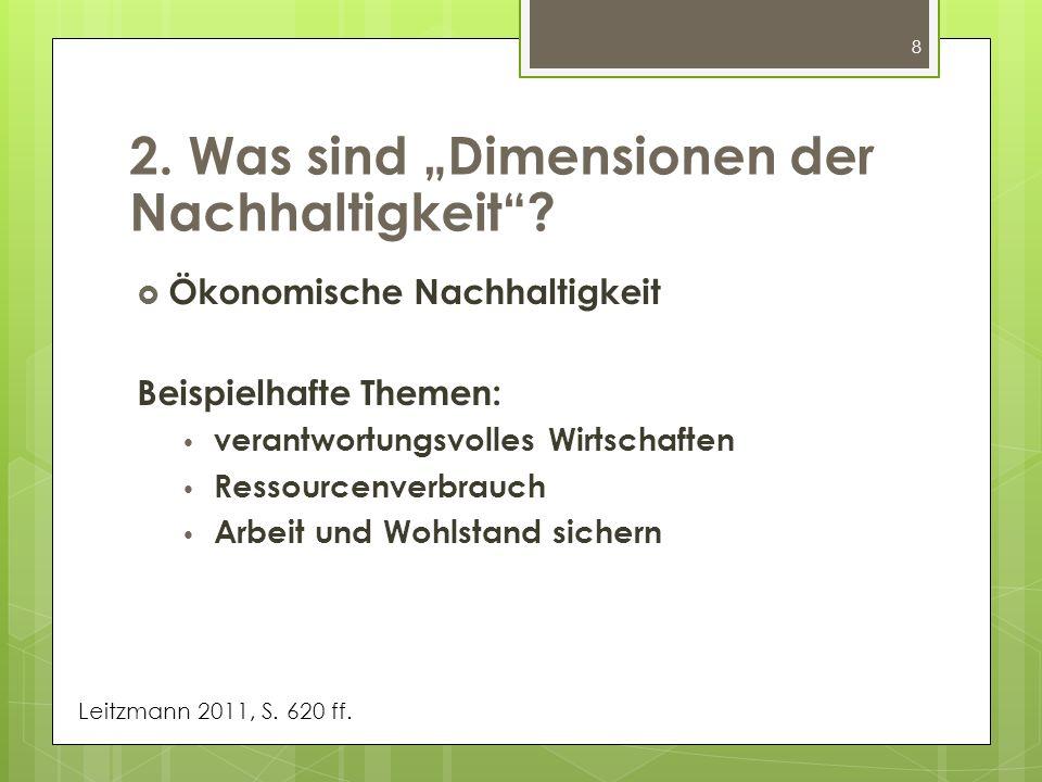 8 Ökonomische Nachhaltigkeit Beispielhafte Themen: verantwortungsvolles Wirtschaften Ressourcenverbrauch Arbeit und Wohlstand sichern 2. Was sind Dime