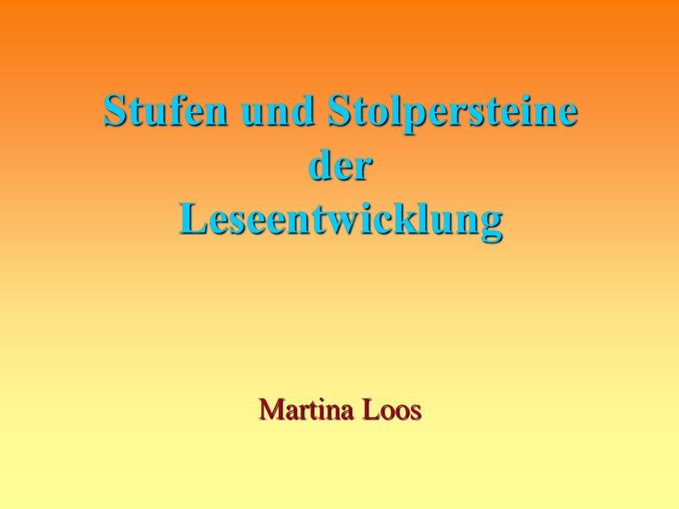 Stufen und Stolpersteine der Leseentwicklung Martina Loos