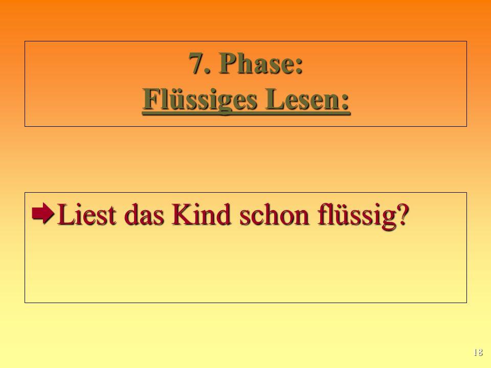 18 7. Phase: Flüssiges Lesen: Liest das Kind schon flüssig? Liest das Kind schon flüssig?