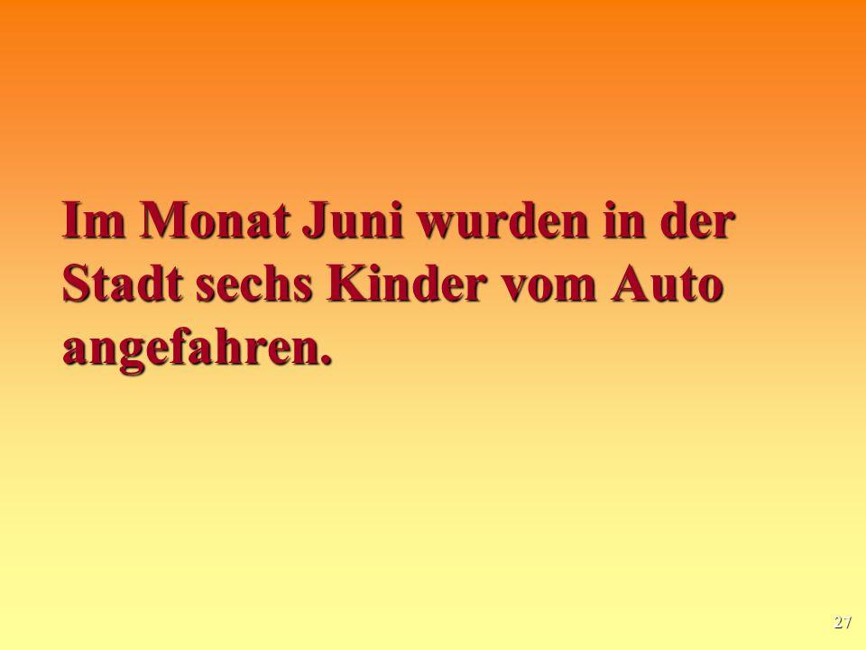 27 Im Monat Juni wurden in der Stadt sechs Kinder vom Auto angefahren.